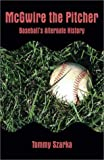 McGwire the Pitcher: Baseball s Alternate History