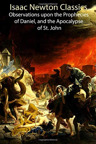 Isaac Newton Classics: Observations upon the Prophecies of Daniel, and the Apocalypse of St. John