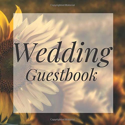 Wedding Guest Book: Sunflower Floral Flower Event Signing Guest Book - Visitor Message w/ Photo Space Gift Log Tracker Recorder Organizer Address ... for Special Memories/Party Reception Table
