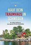 Kauf dein Traumhaus in Schweden: In sieben Schritten zur eigenen Ferien-Immobilie - Daniel Weidemann