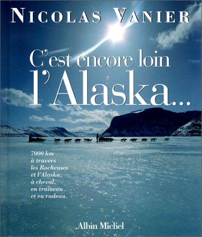 By Nicolas Vanier Cest Encore Loin Lalaska Telecharger Epub Pdf