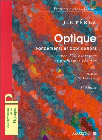 Optique géométrique et ondulatoire. Optique fondement et application avec 220 exercices et problèmes résolus, 5e édition