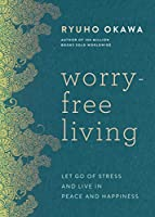 Worry-Free Living: Let Go of Stress and Live in Peace and Happiness