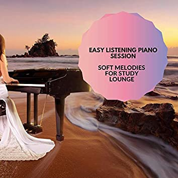 Easy Listening Piano Session - Soft Melodies For Study Lounge
