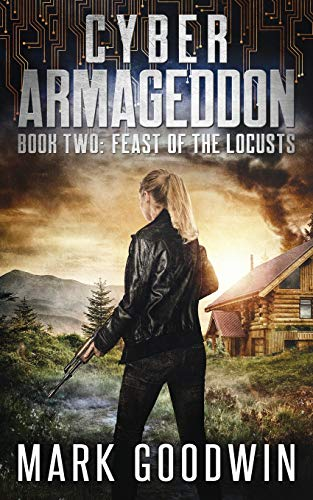Feast of the Locusts: A Post-Apocalyptic Techno-Thriller (Cyber Armageddon)