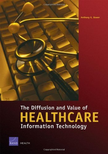 The Diffusion and Value of Healthcare Information Technology by Anthony Bower