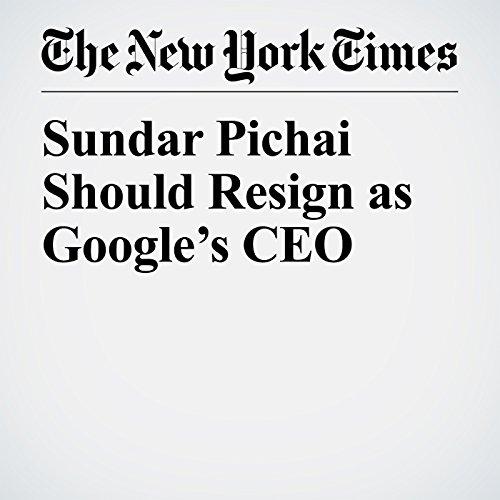 Sundar Pichai Should Resign as Google's CEO copertina