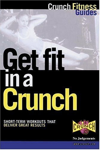 Get Fit in a Crunch (Crunch Fitness Guides)