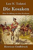 Die Kosaken (Grossdruck): Eine Erzaehlung aus dem Kaukasus