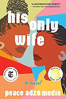 His Only Wife by [Peace Adzo Medie]