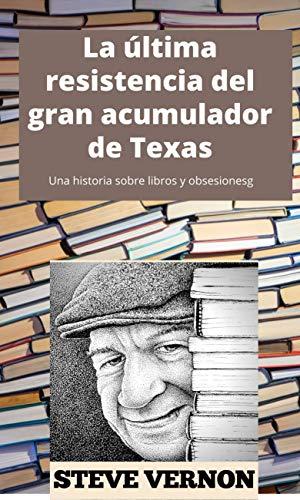 La última resistencia del gran acumulador de Texas: Una historia sobre libros y obsesiones