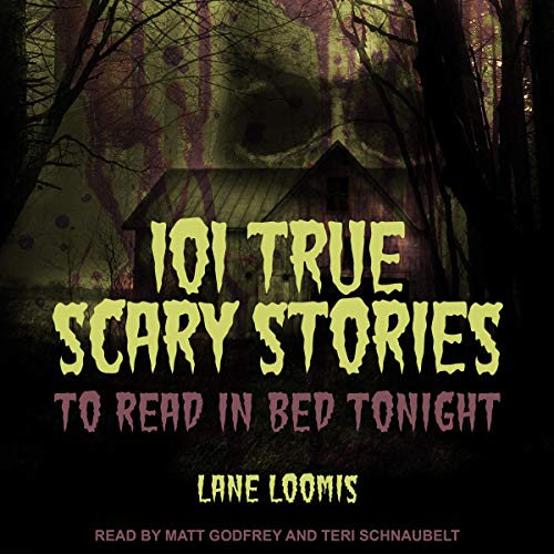 101 True Scary Stories to Read in Bed Tonight cover art