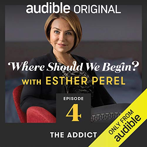 Ep. 4: The Addict (Where Should We Begin? with Esther Perel) copertina