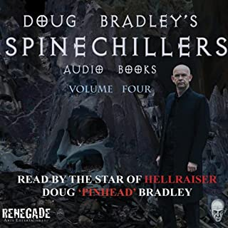 Doug Bradley's Spinechillers, Volume Four     Classic Horror Short Stories              By:                                                                                                                                 Edgar Allan Poe,                                                                                        Howard Phillips Lovecraft,                                                                                        Montague Rhodes James,                   and others                          Narrated by:                                                                                                                                 Doug Bradley                      Length: 2 hrs and 32 mins     14 ratings     Overall 4.7