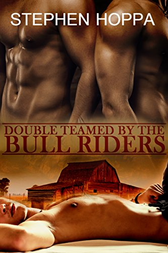 Double Teamed by the Bull Riders: Submitting to Two Dominant Gay Cowboys MMM Erotic Romance