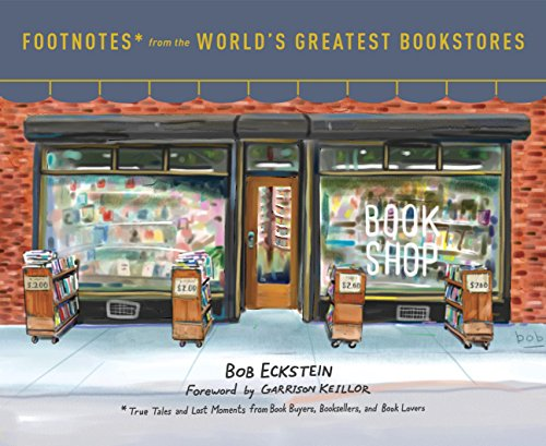 Footnotes from the World's Greatest Bookstores: True Tales and Lost Moments from Book Buyers, Booksellers, and Book Lovers (CLARKSON POTTER)
