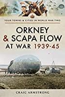 Orkney and Scapa Flow at War 1939–45 (Towns & Cities in World War Two)