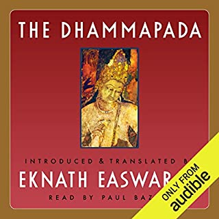 The Dhammapada                   By:                                                                                                                                 Eknath Easwaran                               Narrated by:                                                                                                                                 Paul Bazely                      Length: 4 hrs and 22 mins     447 ratings     Overall 4.8