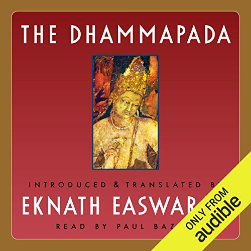 The Dhammapada                   By:                                                                                                                                 Eknath Easwaran                               Narrated by:                                                                                                                                 Paul Bazely                      Length: 4 hrs and 22 mins     38 ratings     Overall 4.8