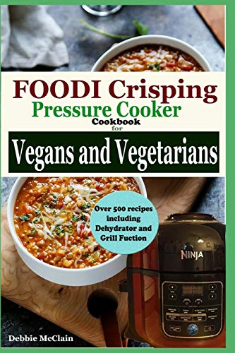 Best Deals! Foodi Crisping Pressure cooker Cookbook for Vegans and Vegetarians: Over 500 recipes wit...