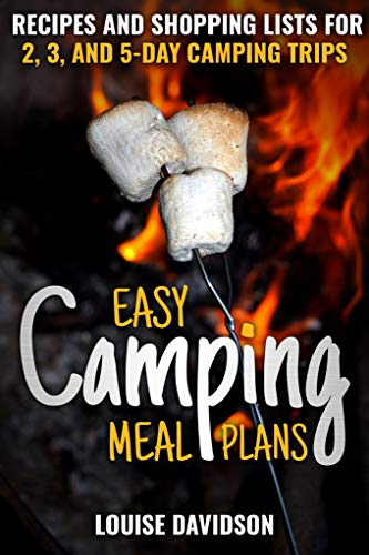 Easy Camping Meal Plans: Recipes and Shopping Lists for 2, 3 or 5-Day Camping Trips (Camp Cooking) (English Edition)