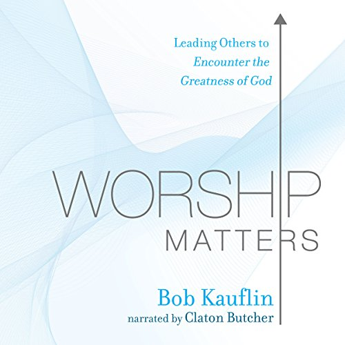 Worship Matters: Leading Others to Encounter the Greatness of God audiobook cover art