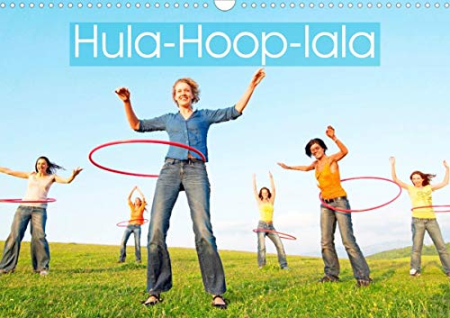 Hula-Hoop-lala: Spaß, Sport und Fitness mit Hula-Hoop-Reifen (Wandkalender 2021 DIN A3 quer)