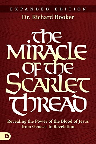 The Miracle of the Scarlet Thread Expanded Edition: Revealing the Power of the Blood of Jesus from Genesis to Revelation by [Richard Booker]
