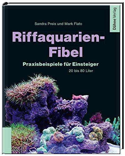 Riffaquarien-Fibel - Praxisbeispiele für Einsteiger: Praxisbeispiele für Einsteiger - 20 bis 80...