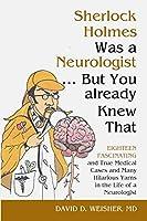 Sherlock Holmes Was a Neurologist ... But You already Knew That