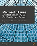 Microsoft Azure Architect Design – AZ-304 Certification and Beyond: Design secure and reliable solutions for the real world in Microsoft Azure (English Edition)
