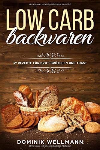 Low Carb Backwaren - 39 Rezepte für Brot, Brötchen und Toast