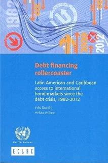 Debt Financing Rollercoaster: Latin American and Caribbean Access to International Bond Markets since the Debt Crisis, 1982-2012 (Libros De La Cepal)
