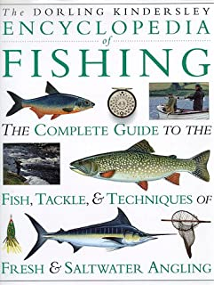 Encyclopedia of Fishing: The Complete Guide to the Fish, Tackle & Techniques of Fresh & Saltwater Angling