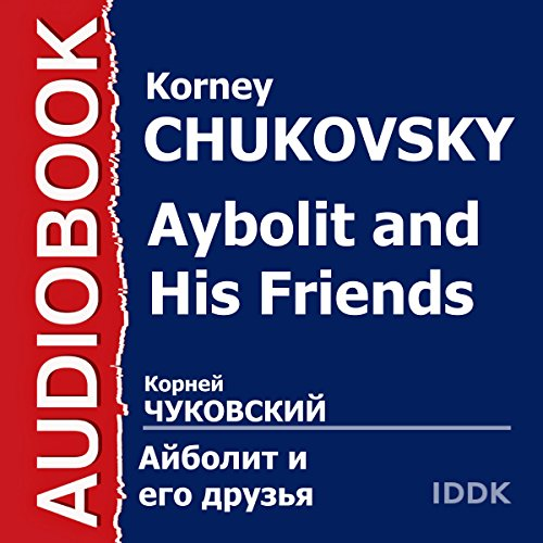 Aybolit and His Friends [Russian Edition] audiobook cover art