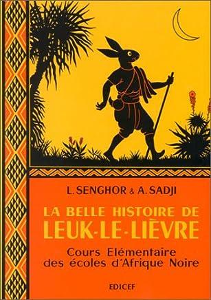 full version ++La belle histoire de Leuk-le-Lièvre : Cours élémentaire des écoles d'Afrique Noire Léopold Sédar Senghor,Abdoulaye Sadji Reading PDF