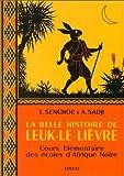 La belle histoire de Leuk-le-Lièvre - Cours élémentaire des écoles d'Afrique Noire