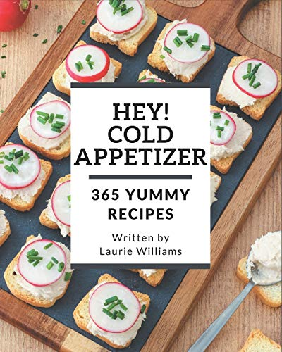 Hey! 365 Yummy Cold Appetizer Recipes: Start a New Cooking Chapter with Yummy Cold Appetizer Cookbook!