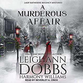 A Murderous Affair     Lady Katherine Regency Mysteries Series, Book 4              By:                                                                                                                                 Leighann Dobbs,                                                                                        Harmony Williams                               Narrated by:                                                                                                                                 Beverley A. Crick                      Length: 6 hrs and 53 mins     Not rated yet     Overall 0.0