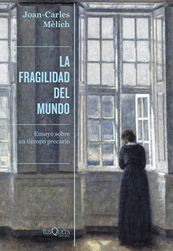 La fragilidad del mundo: Ensayo sobre un tiempo precario (Condición Humana)