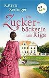 Die Zuckerbäckerin von Riga: Roman