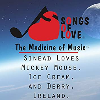 Sinead Loves Mickey Mouse, Ice Cream, and Derry, Ireland.