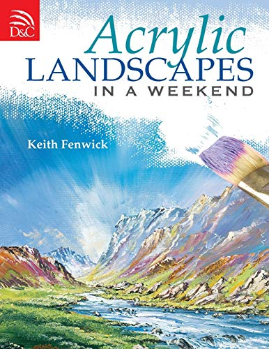 Acrylic Landscapes In A Weekend: Pick Up Your Brush and Paint Your First Picture This Weekend