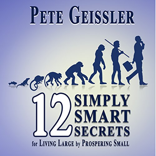 12 Simply Smart Secrets for Living Large by Prospering Small audiobook cover art
