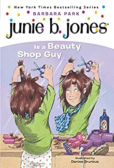Junie B. Jones #11: Junie B. Jones Is a Beauty Shop Guy by [Barbara Park, Denise Brunkus]