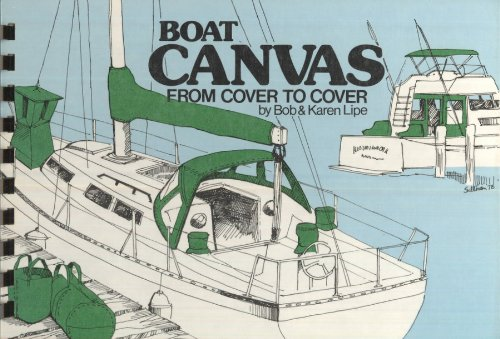 Boat canvas from cover to cover: How to repair, maintain, design, and make canvas for your boat