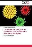 La infección por VIH en contacto con el Sistema Nacional de Salud: España 1996-2004 (Spanish Edition)