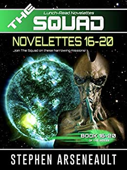 THE SQUAD 16-20: (Novelettes 16-20) (THE SQUAD Series Book 4) by [Stephen Arseneault]