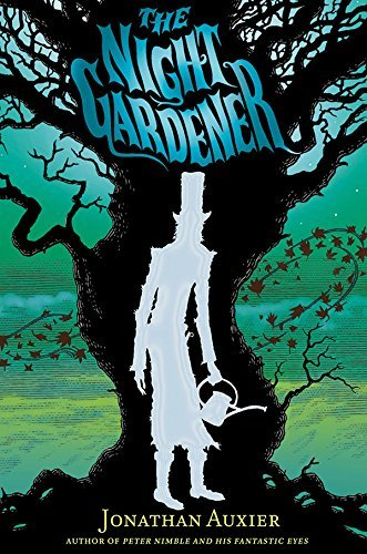 The Night Gardener by Jonathan Auxier (2014-05-20)