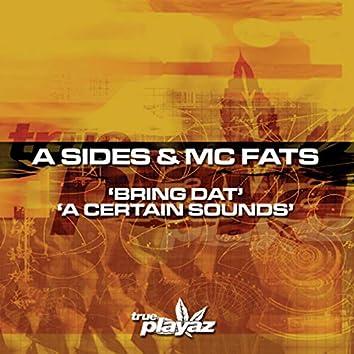 Bring Dat / A Certain Sounds